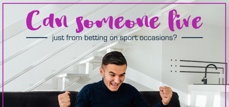 Can you live off from betting alone?
