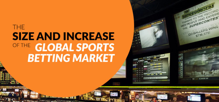 The Size and Increase of the Global Sports Betting Market